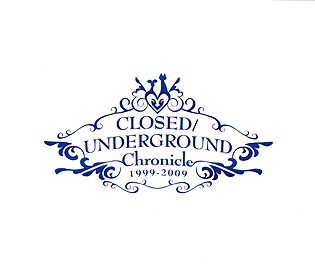 CLOSED/UNDERGROUND Chronicle vol.02
