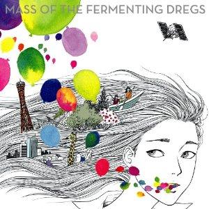 MASS OF THE FERMENTING DREGS「ゼロコンマ、色とりどりの世界」