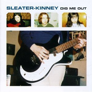 SLEATER-KINNEY「DIG ME OUT」